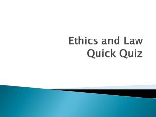 Ethics and Law Quick Quiz