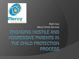 Engaging Hostile and Aggressive parents in the Child Protection Process