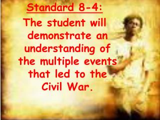 Standard 8-4: The student will demonstrate an understanding of the multiple events that led to the Civil War.