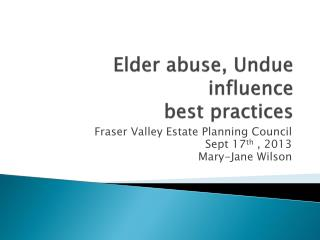 Elder abuse,  U ndue influence best practices