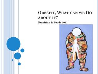 Obesity, What can we Do about it?
