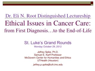 Dr. Eli N. Root Distinguished Lectureship Ethical Issues in Cancer Care: from First Diagnosis…to the End-of-Life