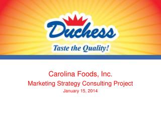 Carolina Foods, Inc. Marketing Strategy Consulting Project January 15, 2014