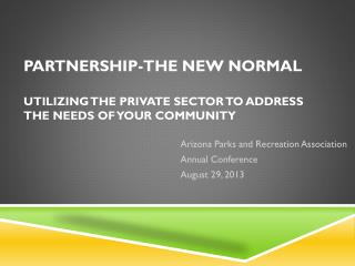 Partnership-the New Normal utilizing the private sector to address the needs of your community