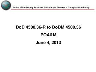 DoD 4500.36-R to DoDM 4500.36 POA&M June 4, 2013