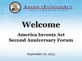 Welcome America Invents Act Second Anniversary Forum