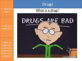 1.   What is a drug?