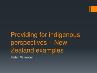 Providing for indigenous perspectives – New Zealand examples