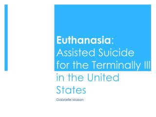 Euthanasia : Assisted Suicide for the Terminally Ill  in the United States