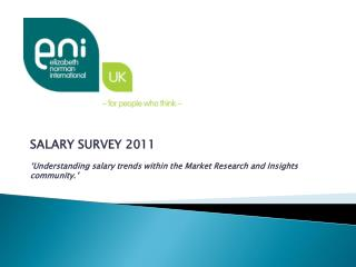 SALARY  SURVEY  2011 'Understanding  salary trends within the Market Research and Insights community .'