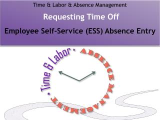 Time & Labor & Absence Management Requesting Time Off  Employee Self-Service (ESS) Absence Entry