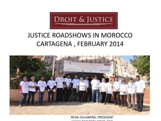 JUSTICE ROADSHOWS IN MOROCCO CARTAGENA , FEBRUARY 2014