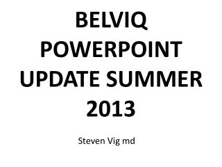 BELVIQ POWERPOINT UPDATE SUMMER 2013
