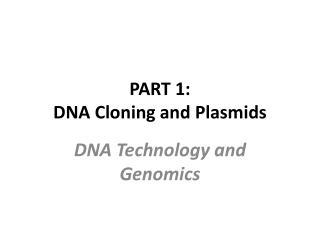 PART 1: DNA Cloning and Plasmids