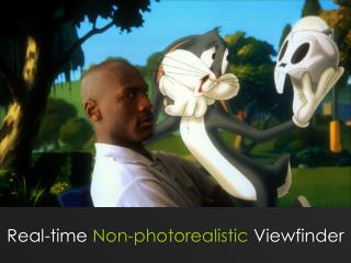 Real-time  Non-photorealistic  Viewfinder