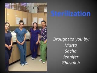 Sterilization Brought to you  b y: Marta Sacha Jennifer Ghazaleh