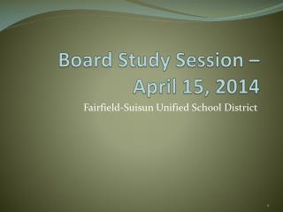 Board Study Session – April 15, 2014