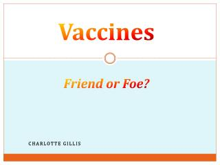 Vaccines Friend or Foe?