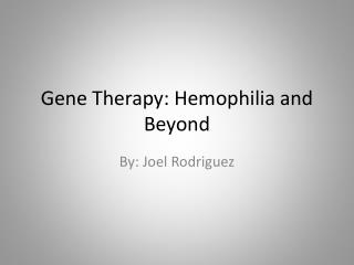 Gene Therapy: Hemophilia and Beyond