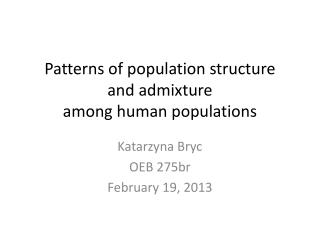 Patterns of population structure  and  admixture  among  human populations