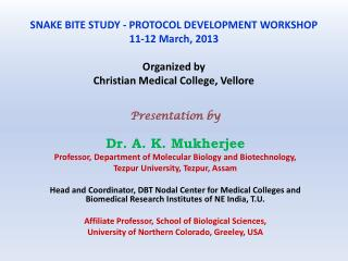 SNAKE BITE STUDY - PROTOCOL DEVELOPMENT WORKSHOP 11-12 March, 2013 Organized by Christian Medical College, Vellore