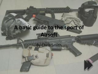A basic guide to the sport of Airsoft