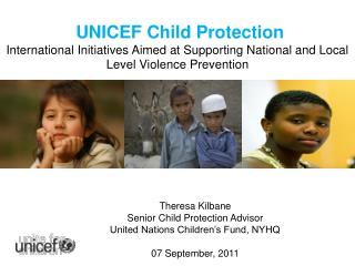 UNICEF Child Protection International  Initiatives Aimed  at Supporting National and Local Level Violence Prevention