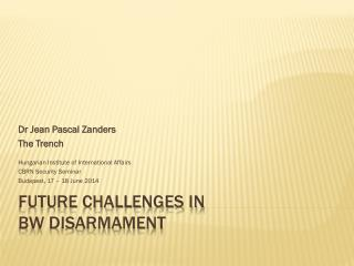 Future challenges in BW Disarmament