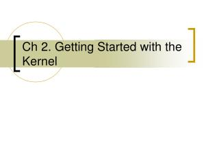 Ch 2. Getting Started with the Kernel