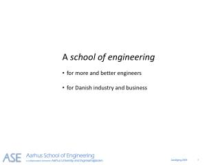 A  school of engineering for more and better engineers for Danish industry and business