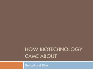 How Biotechnology came about