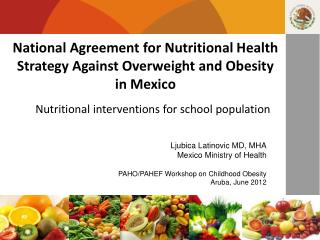 National Agreement for Nutritional  Health Strategy  Against Overweight and Obesity  in  Mexico