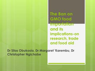 The Ban on GMO food Importation and  its Implications-on research, trade and food aid