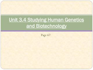 Unit 3.4 Studying Human Genetics and Biotechnology