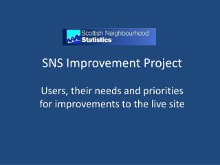 SNS  Improvement Project U sers , their needs and priorities for improvements to the live site