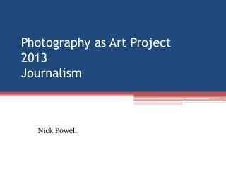 Photography as Art Project 2013 Journalism