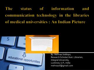 The status of information and communication technology in the libraries of medical universities : An Indian Picture