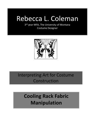 Rebecca L. Coleman 3 rd  year MFA, The University of Montana Costume Designer