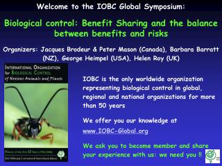 Welcome to the IOBC Global Symposium: Biological control: Benefit Sharing and the balance between benefits and risks