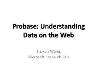 Probase : Understanding Data on the Web