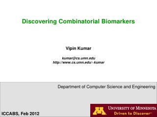 Discovering Combinatorial Biomarkers Vipin Kumar kumar@cs.umn.edu http://www.cs.umn.edu/~kumar