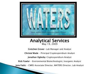 Analytical Services May 19, 2009 Gretchen Grover  –Lab Manager and Analyst Christal  Wade  - Principal Cryptosporidium