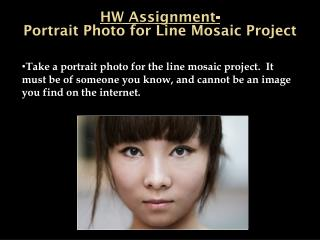 Take a portrait photo for the line mosaic project.  It must be of someone you know, and cannot be an image you find on t