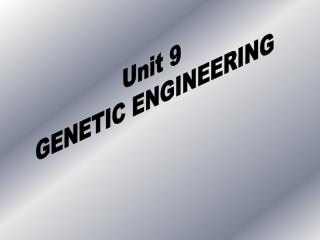 Unit 9  GENETIC ENGINEERING