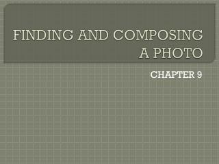 FINDING AND COMPOSING A PHOTO