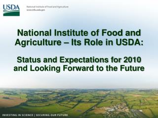 National Institute of Food and Agriculture – Its Role in USDA:  Status and Expectations for 2010 and Looking Forward to