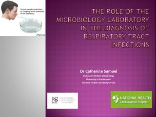 THE ROLE OF THE MICROBIOLOGY LABORATORY IN THE DIAGNOSIS OF RESPIRATORY TRACT INFECTIONS