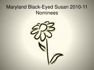 Maryland Black-Eyed Susan 2010-11 Nominees