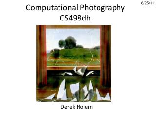 Computational Photography CS498dh