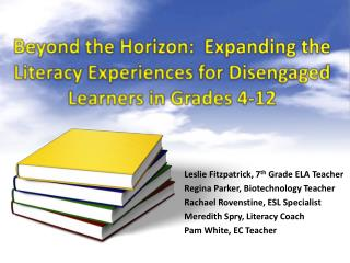 Beyond the Horizon:  Expanding the Literacy Experiences for Disengaged Learners in Grades 4-12